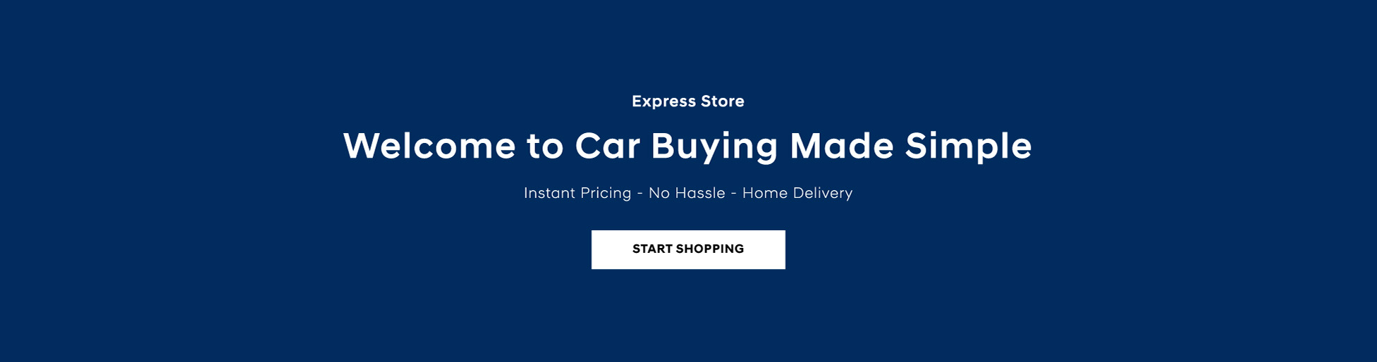 Welcome to Car Buying Made Simple. Instant Pricing, No Hassle, Home Delivery.